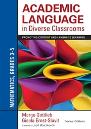 Academic Language in Diverse Classrooms: Mathematics, Grades 3–5 - Promoting Content and Language Learning ebook by Gisela Ernst-Slavit,Dr. Margo Gottlieb