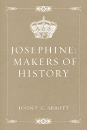 Josephine: Makers of History ebook by John S. C. Abbott