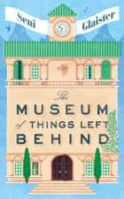 The Museum of Things Left Behind ebook by Seni Glaister