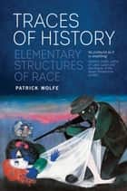 Traces of History - Elementary Structures of Race ebook by Patrick Wolfe