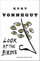 Look at the Birdie ebook by Kurt Vonnegut