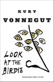 Look at the Birdie - Unpublished Short Fiction ebook by Kurt Vonnegut