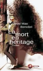 La mort en héritage - Thriller ebook by David Max Benoliel
