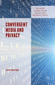 Convergent Media and Privacy ebook by Dr Tim Dwyer