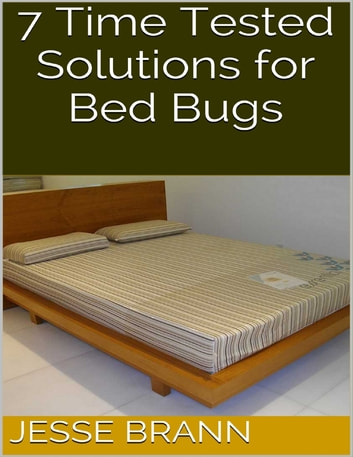 7 Time Tested Solutions for Bed Bugs ebook by Jesse Brann