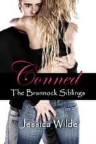 Conned (The Brannock Siblings, #2) ebook by Jessica Wilde