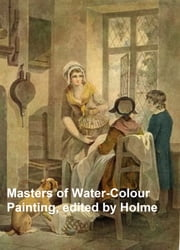 Masters of Water-Colour Painting (Illustrated) ebook by Holme,Geoffrey