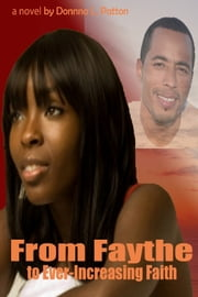 From Faythe to Ever-Increasing Faith ebook by Donna Patton