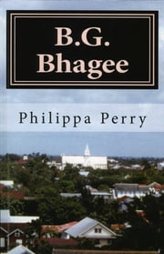B.G. Bhagee: Memories of a Colonial Childhood ebook by Philippa Perry