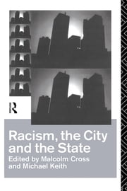 Racism, the City and the State ebook by Malcolm Cross,Michael Keith