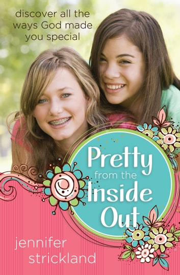 Pretty from the Inside Out - Discover All the Ways God Made You Special ebook by Jennifer Strickland