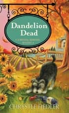 Dandelion Dead - A Natural Remedies Mystery ebook by Chrystle Fiedler