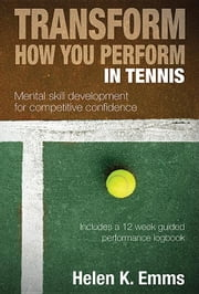 Transform How You Perform In Tennis ebook by Emms, Helen K