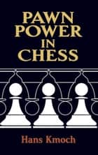 Pawn Power in Chess ebook by Hans Kmoch