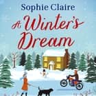 A Winter's Dream - A heart-warming and feel-good cosy read for 2020 audiobook by Sophie Claire