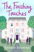 The Finishing Touches - A hilarious rom com from the author of The Little Lady Agency eBook by Hester Browne