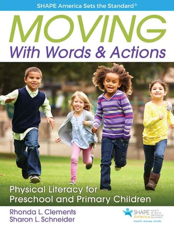 Moving With Words & Action - Physical Literacy for Preschool and Primary Children ebook by Rhonda Clements,Sharon Schneider