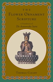 The Flower Ornament Scripture - A Translation of the Avatamsaka Sutra ebook by Thomas Cleary