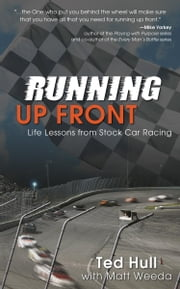 Running Up Front: Life Lessons from Stock Car Racing ebook by Hull, Ted