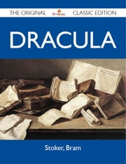 Dracula - The Original Classic Edition ebook by Bram Stoker