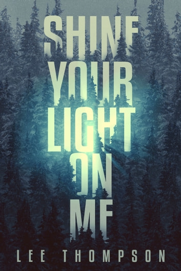 Shine Your Light on Me ebook by Lee Thompson