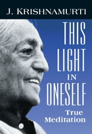 This Light in Oneself: True Meditation ebook by J. Krishnamurti