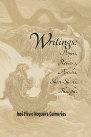 Writings - Papers, Reviews, Articles, Short-Shorts, Thoughts ebook by José Flávio Nogueira Guimarães