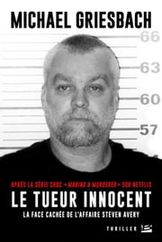 Le Tueur innocent : la face cachée de l'affaire Steve Avery ebook by Michael Griesbach