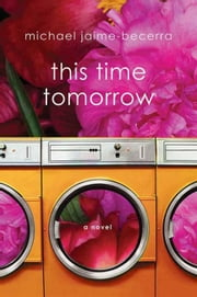 This Time Tomorrow - A Novel ebook by Michael Jaime-Becerra