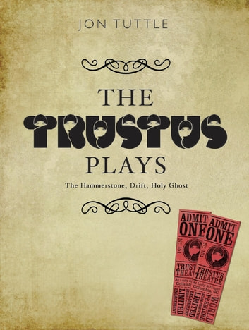 The Trustus Plays - The Hammerstone, Drift, Holy Ghost ebook by Jon Tuttle