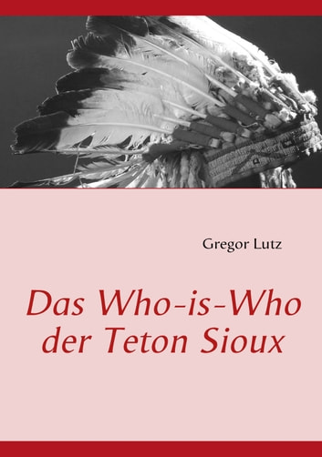 Das Who-is-Who der Teton Sioux eBook by Gregor Lutz