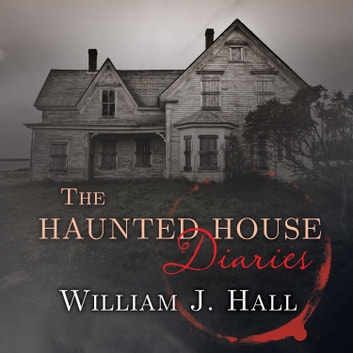 The Haunted House Diaries - The True Story of a Quiet Connecticut Town in the Center of a Paranormal Mystery audiobook by William J. Hall