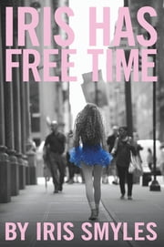 Iris Has Free Time ebook by Iris Smyles