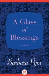 A Glass of Blessings - A Novel ebook by Barbara Pym