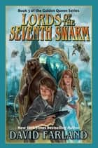 Lords of the Seventh Swarm - The Golden Queen, Book 3 ebook by David Farland