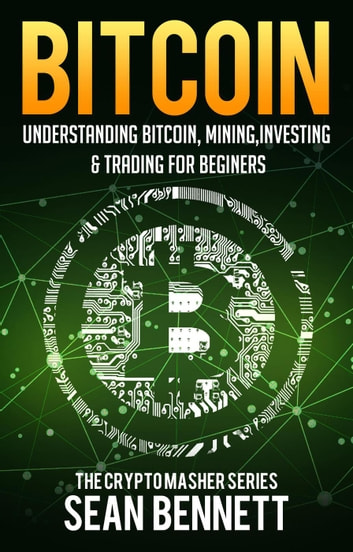 Bitcoin: Understanding Bitcoin, Bitcoin Cash, Blockchain, Mining, Investing  & Online Day Trading for Beginners, A Guide to Investing & Mastering