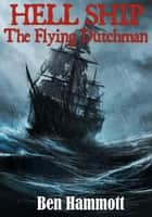 Hell Ship - The Flying Dutchman ebook by Ben Hammott
