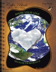 Coffee Black Spoken Word Poetry Volume Two - Show Your Love, Because I Am Worth it ebook by Tarry Bailey