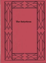 The Satyricon ebook by Petronius Arbiter