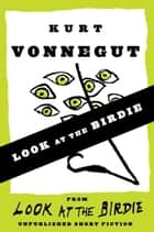 Look at the Birdie (Short Story) ebook by Kurt Vonnegut