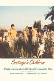 Santiago's Children - What I Learned about Life at an Orphanage in Chile ebook by Steve Reifenberg,Paul  Farmer