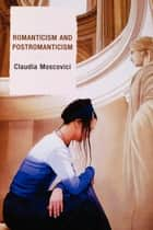 Romanticism and Postromanticism ebook by Claudia Moscovici