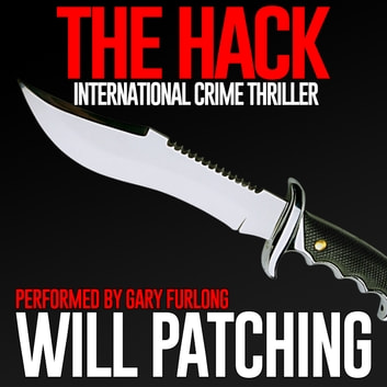 Hack, The - International Crime Thriller audiobook by Will Patching
