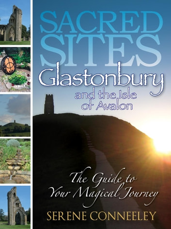 Sacred Sites: Glastonbury - The Guide to Your Magical Journey, #2 ebook by Serene Conneeley
