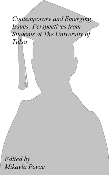 Current and Emerging Issues: Persepectives from Students at The University of Tulsa ebook by Mikayla Pevac