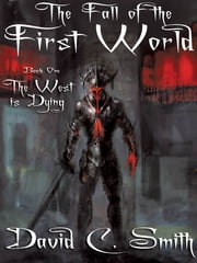 The West Is Dying - The Fall of the First World, Book One ebook by David C. Smith