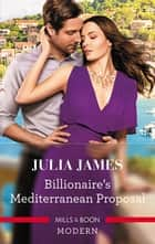 Billionaire's Mediterranean Proposal ebook by Julia James