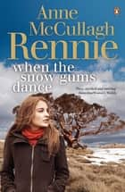 When the Snow Gums Dance eBook by Anne McCullagh Rennie