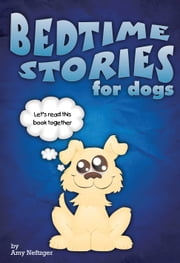 Bedtime Stories for Dogs ebook by Amy Neftzger