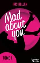 Mad About You - tome 1 - Des romans intenses, sexy et riches en émotions ebook by Iris Hellen